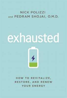 Cover of Exhausted: How to Revitalize, Restore, and Renew Your Energy - Nick Polizzi - 9781401959005