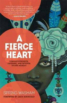 Cover of A Fierce Heart: Finding Strength, Courage, and Wisdom in Any Moment - Spring Washam - 9781401959395