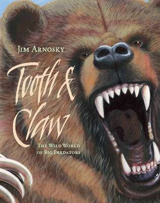 Cover of Tooth & Claw: The Wild World of Big Predators - Jim Arnosky - 9781402786242