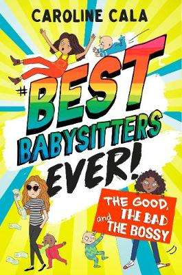 Cover of The Good, the Bad and the Bossy (Best Babysitters Ever) - Caroline Cala - 9781405288156