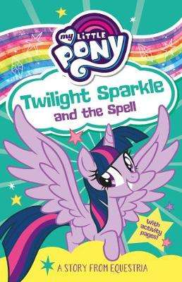 Cover of My Little Pony: Twilight Sparkle and the Spell - G. M. Berrow - 9781405294980