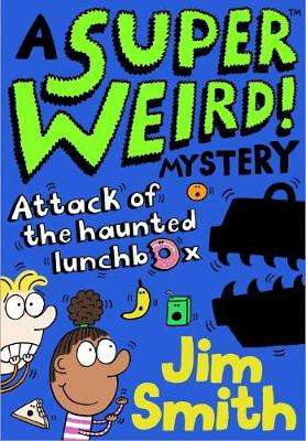 Cover of Super Weird! Mystery: Attack of the Haunted Lunchbox - Jim Smith - 9781405297516