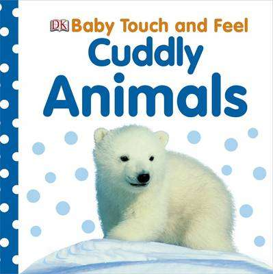 Cover of Baby Touch and Feel: Cuddly Animals - DK - 9781405367295