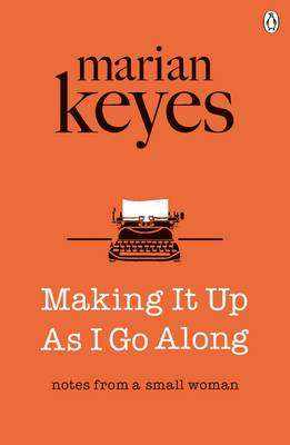 Cover of Making it Up as I Go Along - Marian Keyes - 9781405922074
