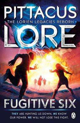 Cover of Fugitive Six: Lorien Legacies Reborn - Pittacus Lore - 9781405934251