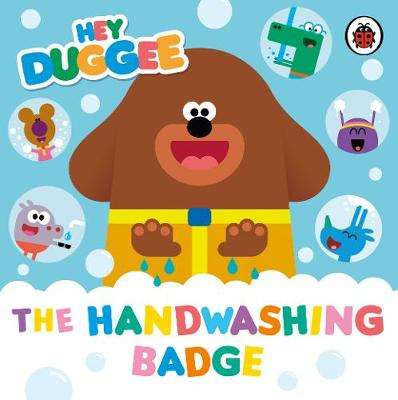 Cover of Hey Duggee: The Handwashing Badge - Hey Duggee - 9781405948593
