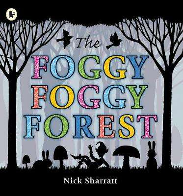 Cover of The Foggy, Foggy Forest - Nick Sharratt - 9781406327847