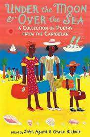 Cover of Under the Moon & Over the Sea: A Collection of Poetry from the Caribbean - John Agard - 9781406334487