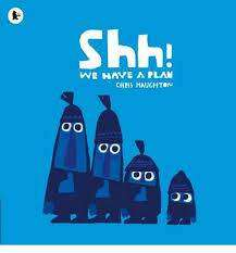 Cover of Shh! We Have a Plan - Chris Haughton - 9781406360035