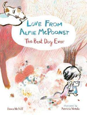 Cover of Love from Alfie McPoonst, The Best Dog Ever - Dawn McNiff - 9781406369915