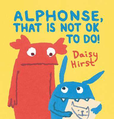 Cover of Alphonse, That is Not Ok to Do! - Daisy Hirst - 9781406373134