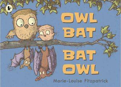 Cover of Owl Bat Bat Owl - Marie-Louise Fitzpatrick - 9781406373448