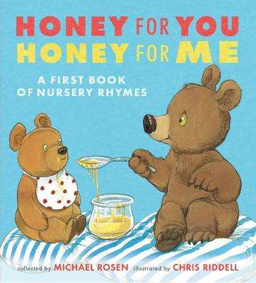 Cover of Honey for You, Honey for Me: A First Book of Nursery Rhymes - Michael Rosen - 9781406374636