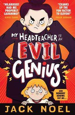 Cover of My Headteacher Is an Evil Genius: And Nobody Knows but Me... - Jack Noel - 9781406386356