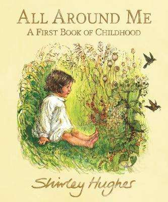 Cover of All Around Me: A First Book of Childhood - Shirley Hughes - 9781406390308