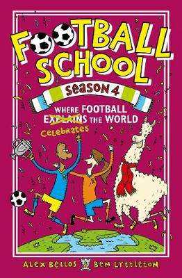 Cover of Football School Season 4: Where Football Explains the World - Alex Bellos - 9781406392937