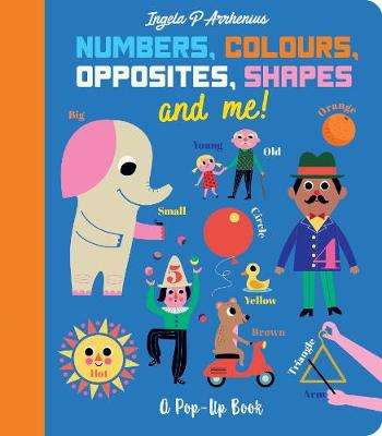 Cover of Numbers, Colours, Opposites, Shapes and Me!: A Pop-Up Book - Ingela P. Arrhenius - 9781406393569