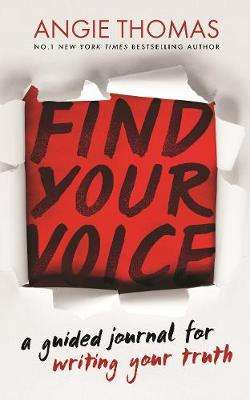 Cover of Find Your Voice: A Guided Journal for Writing Your Truth - Angie Thomas - 9781406397109