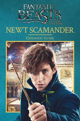 Cover of Fantastic Beasts and Where to Find Them: Newt Scamander: Cinematic Guide - Felicity Baker - 9781407179407