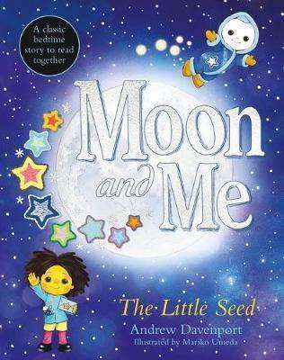 Cover of The Little Seed - A Moon and Me Original Story - Andy Davenport - 9781407188522