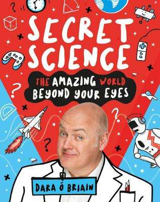 Cover of Secret Science: The Amazing World Beyond Your Eyes - Dara O'Briain - 9781407196787