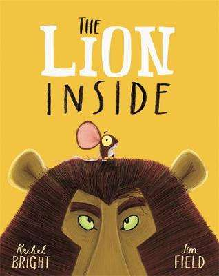 Cover of The Lion Inside - Rachel Bright - 9781408331606