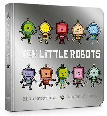 Cover of Ten Little Robots - Mike Brownlow - 9781408354346