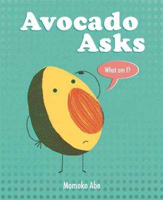 Cover of Avocado Asks: What Am I? - Momoko Abe - 9781408358238