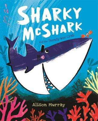 Cover of Sharky McShark and the Teensy Wee Crab - Alison Murray - 9781408358290