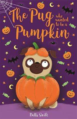 Cover of Pug Who Wanted to be a Pumpkin - Bella Swift - 9781408360927