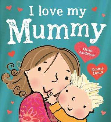 Cover of I Love My Mummy - Giles Andreae - 9781408363065