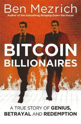 Cover of Bitcoin Billionaires: A True Story of Genius, Betrayal and Redemption - Ben Mezrich - 9781408711897