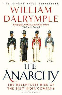 Cover of The Anarchy - The Relentless Rise of The East India Company - William Dalrymple - 9781408864395