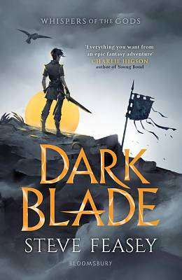 Cover of Dark Blade: Whispers of the Gods Book 1 - Steve Feasey - 9781408873397