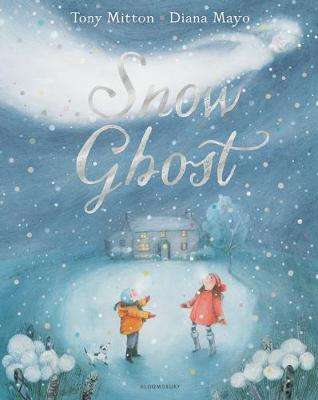 Cover of Snow Ghost: The Most Heartwarming Picture Book of the Year - Tony Mitton - 9781408876633
