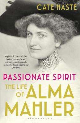 Cover of Passionate Spirit: The Life of Alma Mahler - Cate Haste - 9781408878361