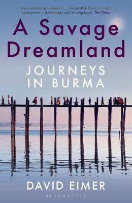 Cover of A Savage Dreamland: Journeys in Burma - David Eimer - 9781408883815