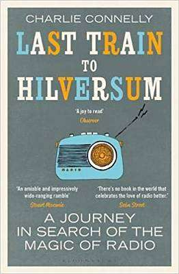 Cover of Last Train to Hilversum - Charlie Connelly - 9781408890004