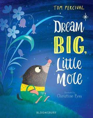 Cover of Dream Big, Little Mole - Tom Percival - 9781408892824