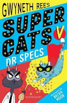 Cover of Super Cats v Dr Specs - Gwyneth Rees - 9781408894255