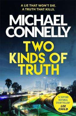 Cover of Two Kinds of Truth - Michael Connelly - 9781409147596