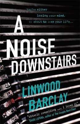 Cover of A Noise Downstairs - Linwood Barclay - 9781409164005