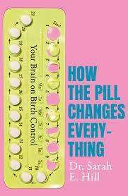 Cover of How the Pill Changes Everything: Your Brain on Birth Control - Sarah E Hill - 9781409178835