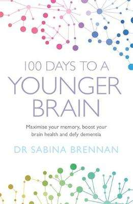Cover of 100 Days to a Younger Brain - Dr Sabina Brennan - 9781409184966