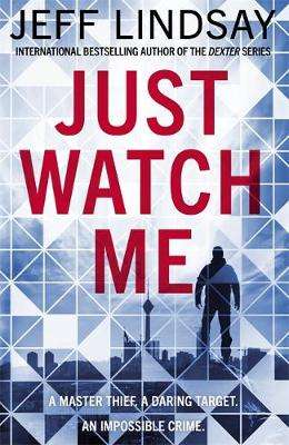 Cover of Just Watch Me - Jeff Lindsay - 9781409186625