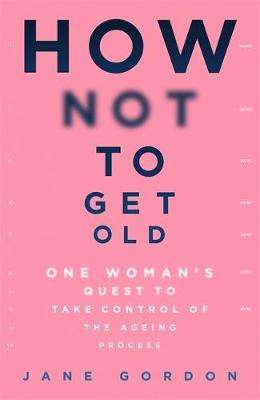 Cover of How Not To Get Old - Jane Gordon - 9781409194750