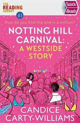 Cover of Quick Reads 2020 Notting Hill Carnival : A West Side Story - Candice Carty-Williams - 9781409196181