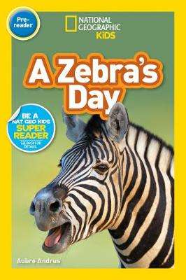 Cover of A Zebra's Day (Pre-Reader) (National Geographic Readers) - Aubre Andrus - 9781426337178