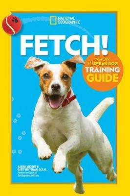 Cover of Fetch! A How to Speak Dog Training Guide - Fetch How To Sp - 9781426338489