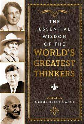 Cover of The Essential Wisdom of the World's Greatest Thinkers - Carol Kelly-Gangi - 9781435161955